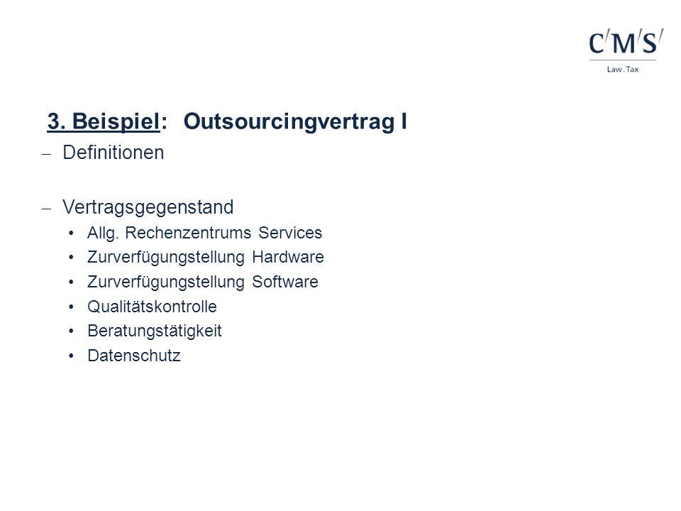 3. Beispiel:Outsourcingvertrag I Definitionen Vertragsgegenstand Allg. Rechenzentrums Services Zurverfügungstellung Hardware Zurverfügungstellung Soft