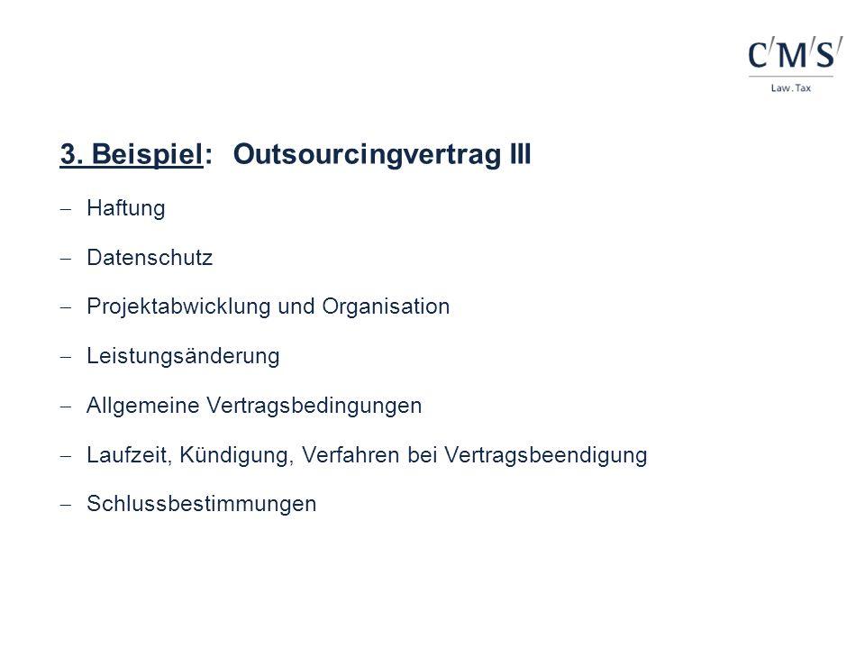 3. Beispiel:Outsourcingvertrag III Haftung Datenschutz Projektabwicklung und Organisation Leistungsänderung Allgemeine Vertragsbedingungen Laufzeit, K