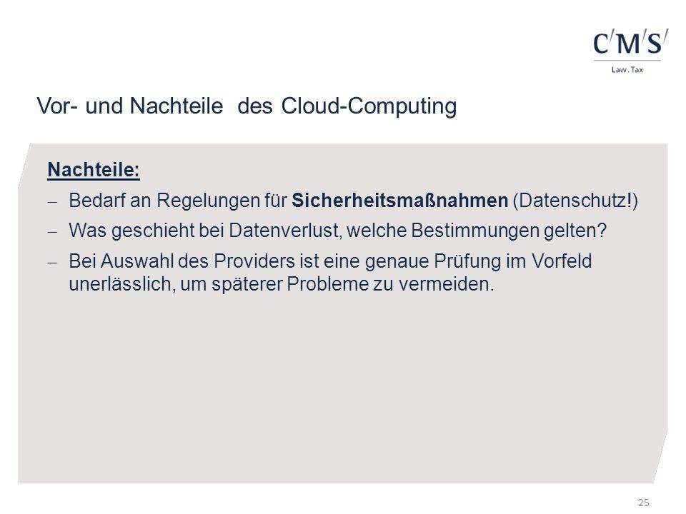 Vor- und Nachteile des Cloud-Computing Nachteile: Bedarf an Regelungen für Sicherheitsmaßnahmen (Datenschutz!) Was geschieht bei Datenverlust, welche