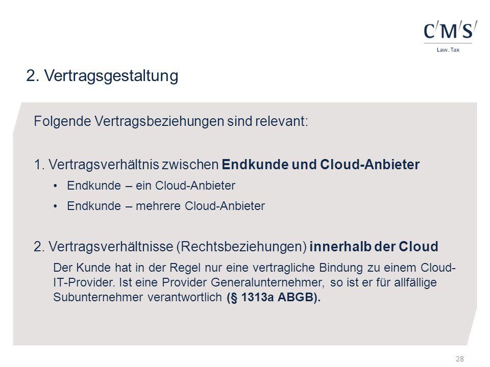 2. Vertragsgestaltung Folgende Vertragsbeziehungen sind relevant: 1. Vertragsverhältnis zwischen Endkunde und Cloud-Anbieter Endkunde – ein Cloud-Anbi