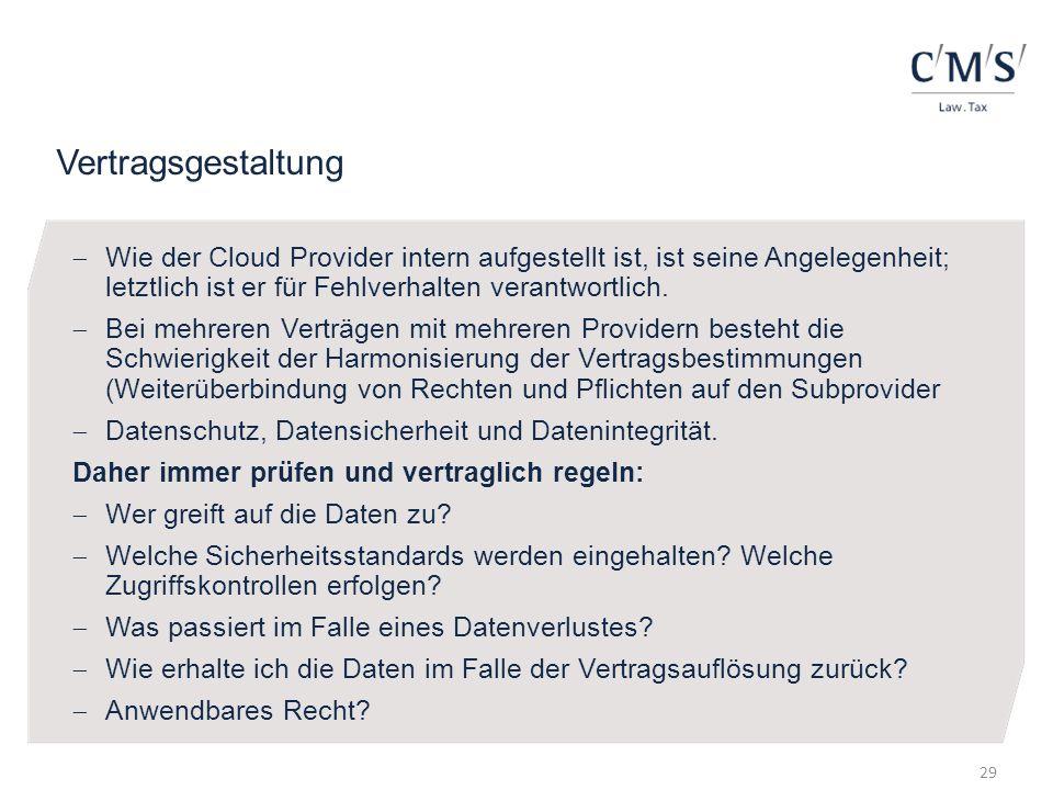 Vertragsgestaltung Wie der Cloud Provider intern aufgestellt ist, ist seine Angelegenheit; letztlich ist er für Fehlverhalten verantwortlich. Bei mehr