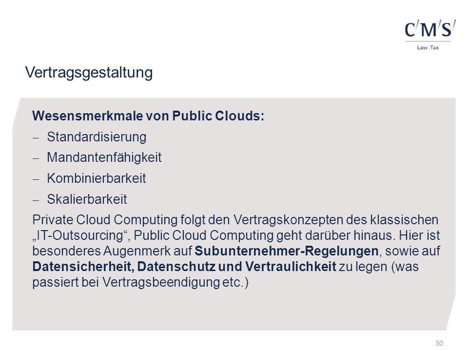Vertragsgestaltung Wesensmerkmale von Public Clouds: Standardisierung Mandantenfähigkeit Kombinierbarkeit Skalierbarkeit Private Cloud Computing folgt