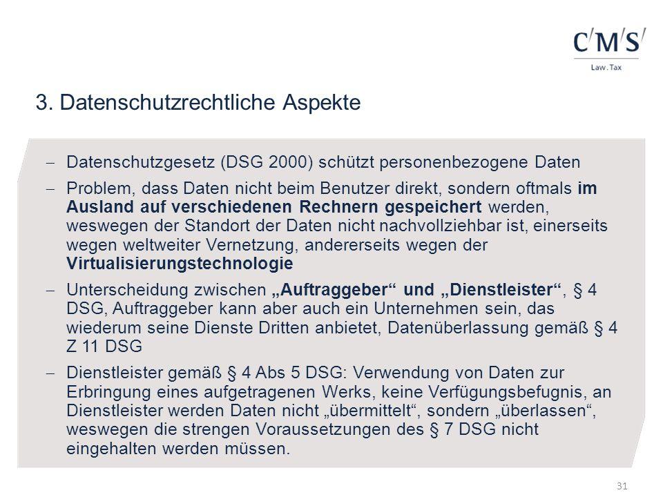 3. Datenschutzrechtliche Aspekte Datenschutzgesetz (DSG 2000) schützt personenbezogene Daten Problem, dass Daten nicht beim Benutzer direkt, sondern o