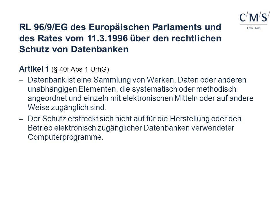 RL 96/9/EG des Europäischen Parlaments und des Rates vom 11.3.1996 über den rechtlichen Schutz von Datenbanken Artikel 1 (§ 40f Abs 1 UrhG) Datenbank