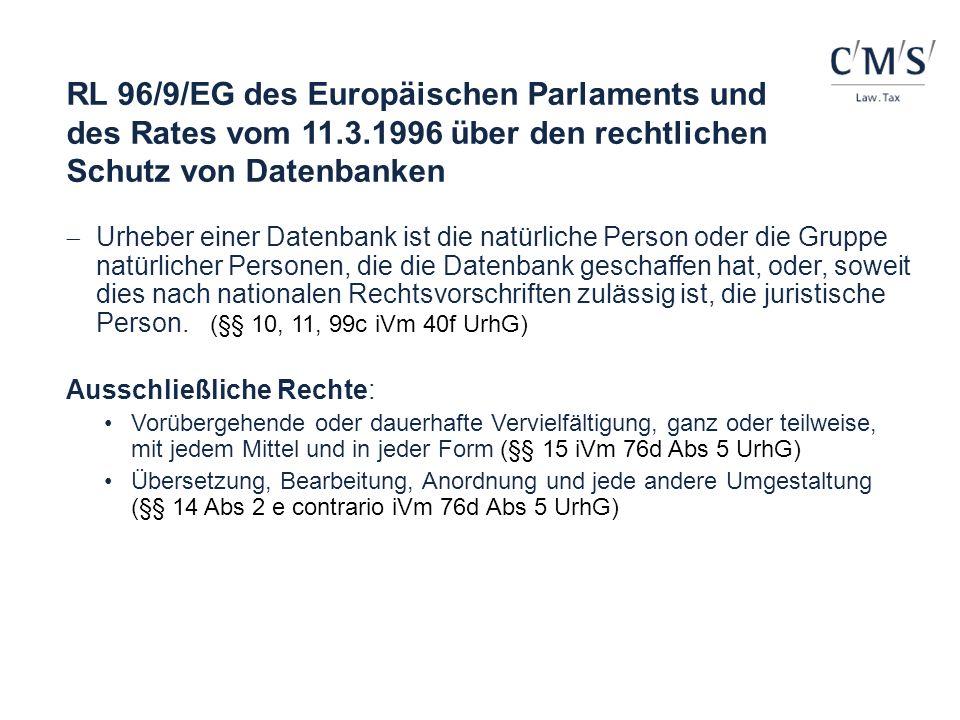 RL 96/9/EG des Europäischen Parlaments und des Rates vom 11.3.1996 über den rechtlichen Schutz von Datenbanken Urheber einer Datenbank ist die natürli