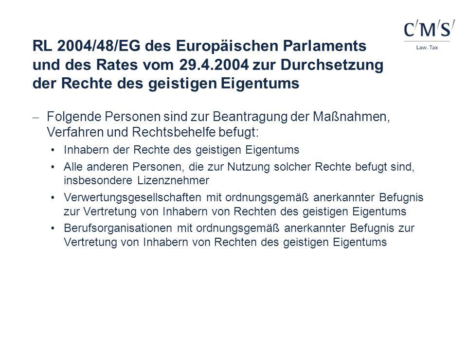 RL 2004/48/EG des Europäischen Parlaments und des Rates vom 29.4.2004 zur Durchsetzung der Rechte des geistigen Eigentums Folgende Personen sind zur B