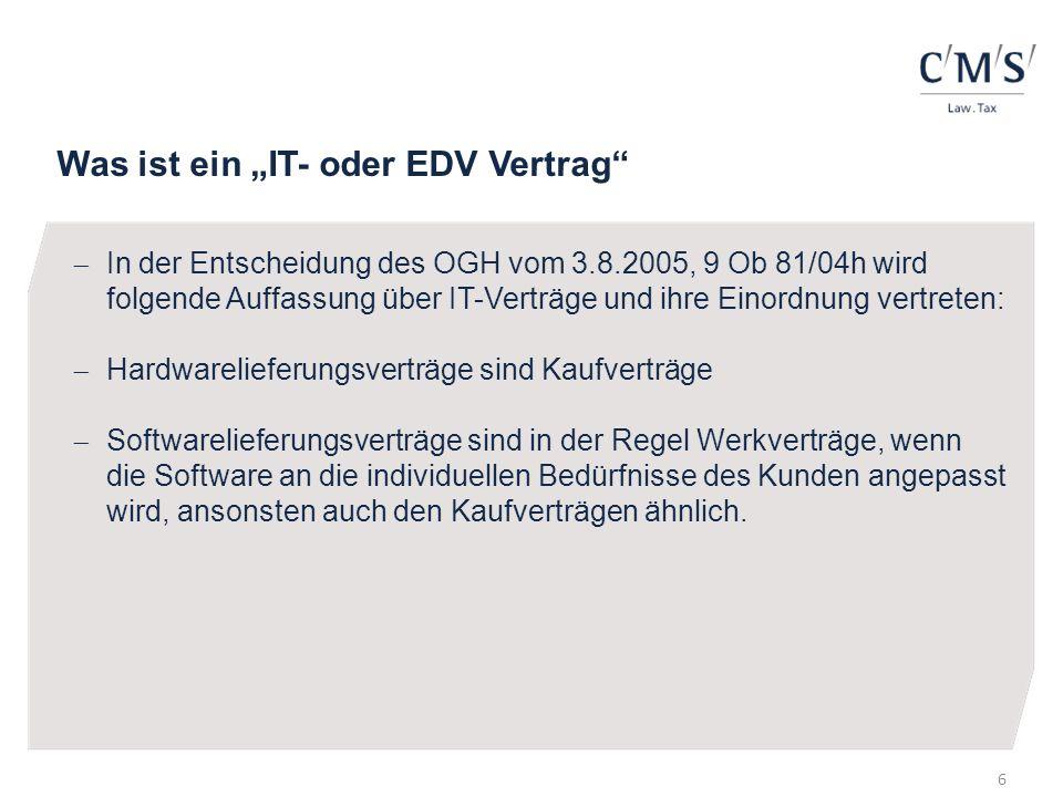 Was ist ein IT- oder EDV Vertrag In der Entscheidung des OGH vom 3.8.2005, 9 Ob 81/04h wird folgende Auffassung über IT-Verträge und ihre Einordnung v