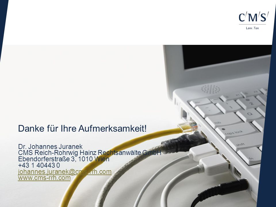 Danke für Ihre Aufmerksamkeit! Dr. Johannes Juranek CMS Reich-Rohrwig Hainz Rechtsanwälte GmbH Ebendorferstraße 3, 1010 Wien +43 1 40443 0 johannes.ju