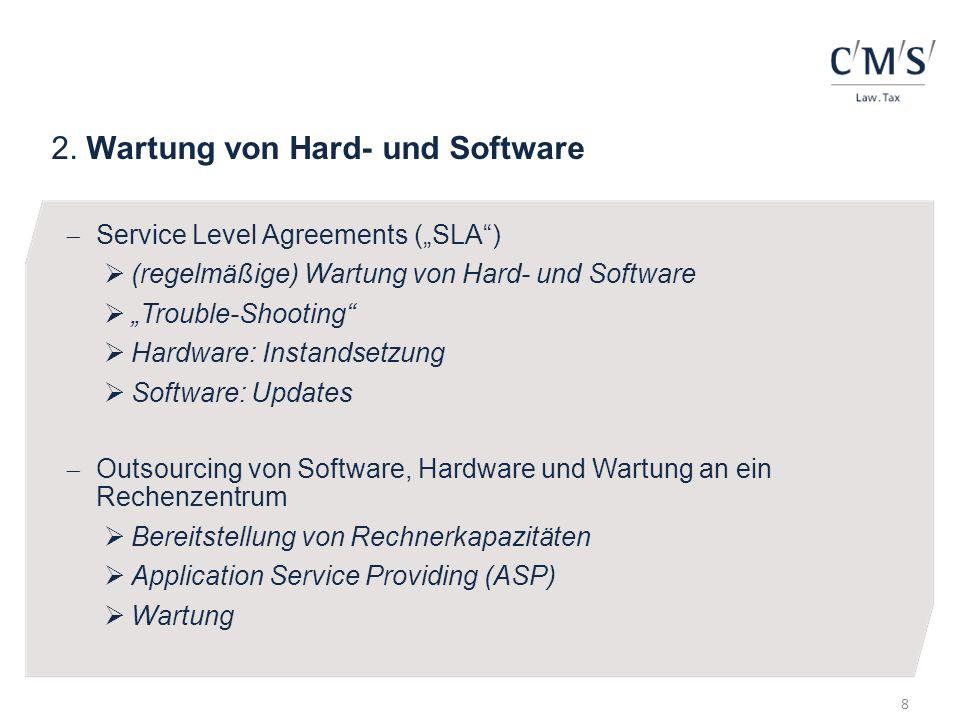 2. Wartung von Hard- und Software Service Level Agreements (SLA) (regelmäßige) Wartung von Hard- und Software Trouble-Shooting Hardware: Instandsetzun