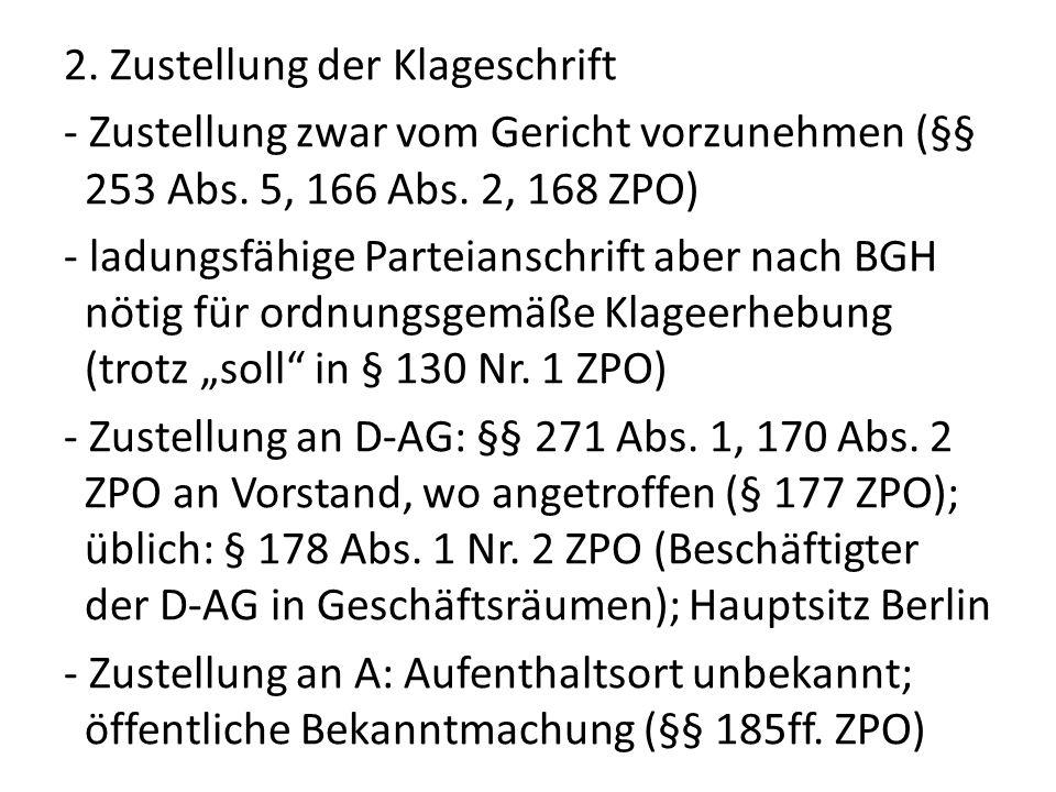 2. Zustellung der Klageschrift - Zustellung zwar vom Gericht vorzunehmen (§§ 253 Abs. 5, 166 Abs. 2, 168 ZPO) - ladungsfähige Parteianschrift aber nac