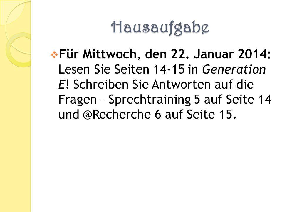 Hausaufgabe Für Mittwoch, den 22. Januar 2014: Lesen Sie Seiten 14-15 in Generation E.