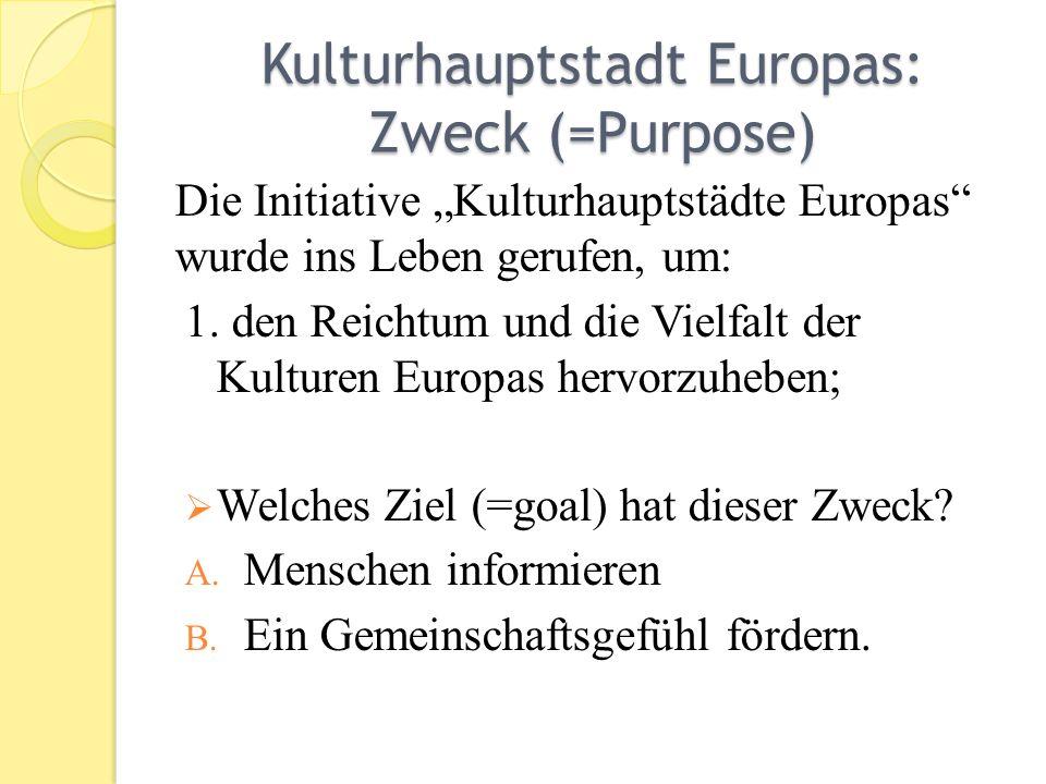 Kulturhauptstadt Europas: Zweck (=Purpose) Die Initiative Kulturhauptstädte Europas wurde ins Leben gerufen, um: 1.