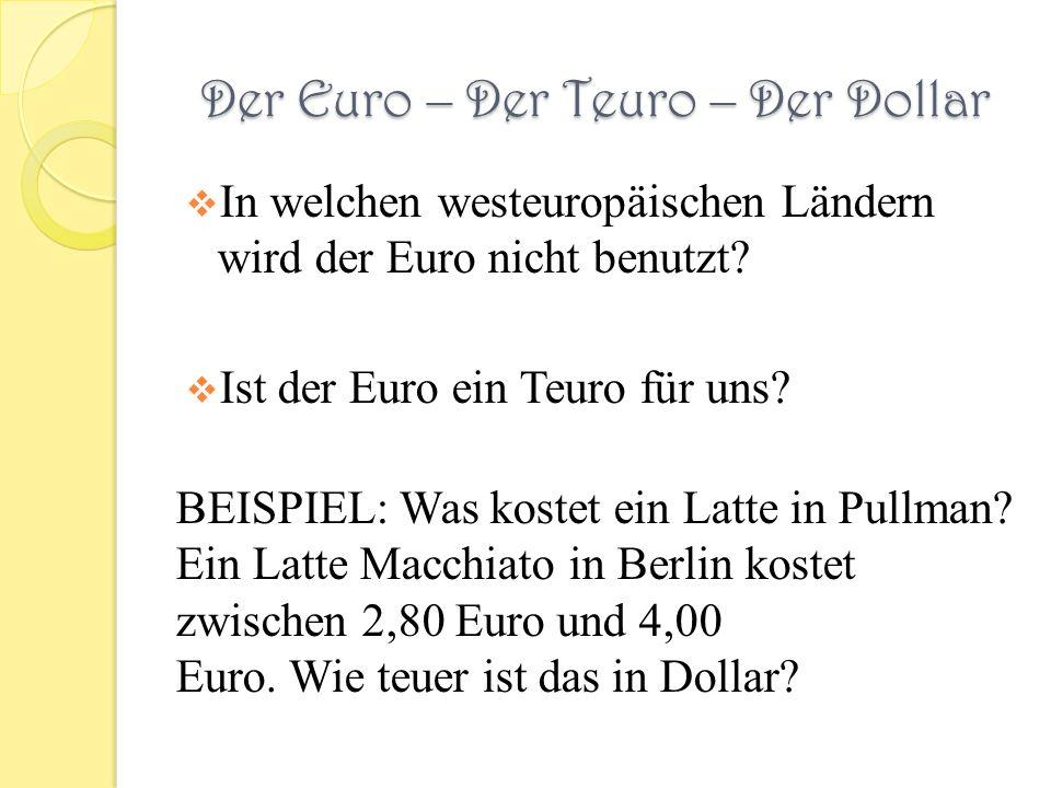 Der Euro – Der Teuro – Der Dollar In welchen westeuropäischen Ländern wird der Euro nicht benutzt.