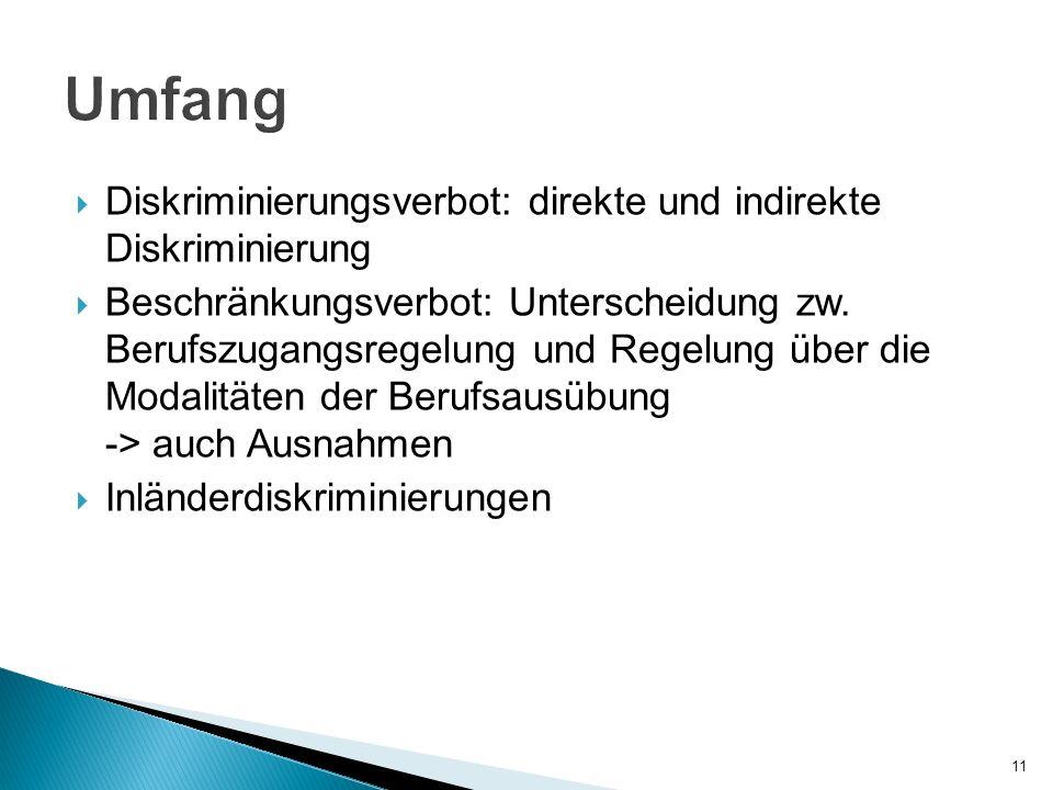 Diskriminierungsverbot: direkte und indirekte Diskriminierung Beschränkungsverbot: Unterscheidung zw. Berufszugangsregelung und Regelung über die Moda