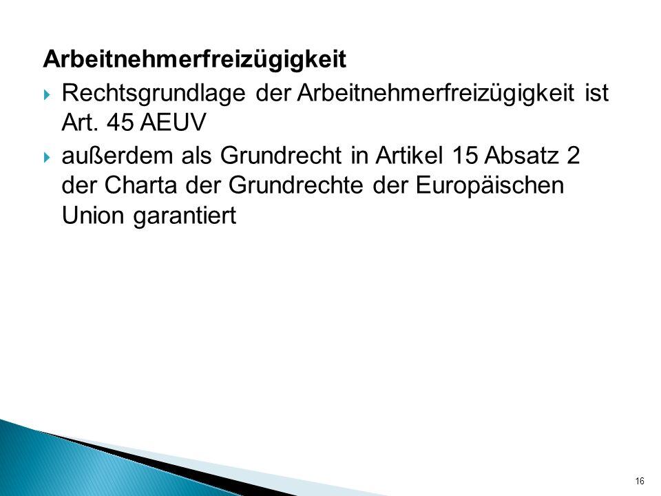 Arbeitnehmerfreizügigkeit Rechtsgrundlage der Arbeitnehmerfreizügigkeit ist Art. 45 AEUV außerdem als Grundrecht in Artikel 15 Absatz 2 der Charta der