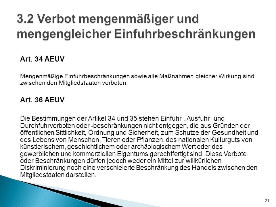 Art. 34 AEUV Mengenmäßige Einfuhrbeschränkungen sowie alle Maßnahmen gleicher Wirkung sind zwischen den Mitgliedstaaten verboten. Art. 36 AEUV Die Bes