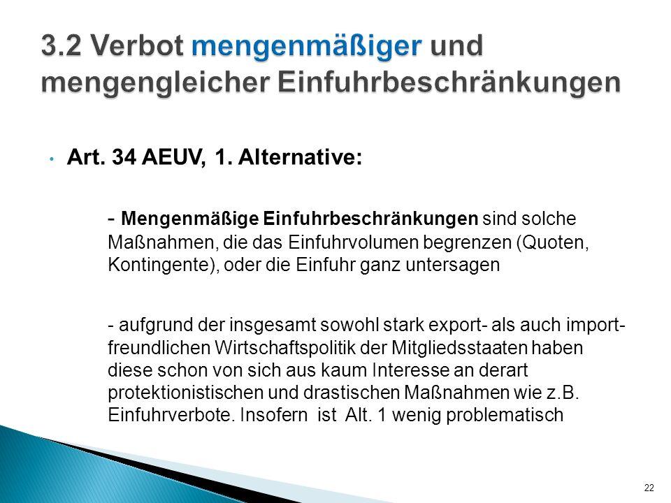 Art. 34 AEUV, 1. Alternative: - Mengenmäßige Einfuhrbeschränkungen sind solche Maßnahmen, die das Einfuhrvolumen begrenzen (Quoten, Kontingente), oder