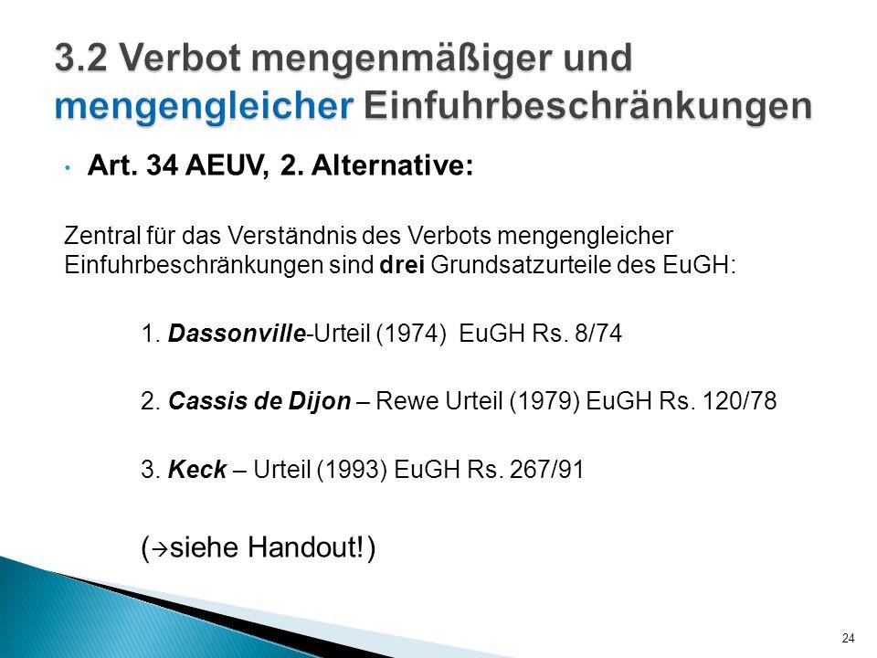 Art. 34 AEUV, 2. Alternative: Zentral für das Verständnis des Verbots mengengleicher Einfuhrbeschränkungen sind drei Grundsatzurteile des EuGH: 1. Das