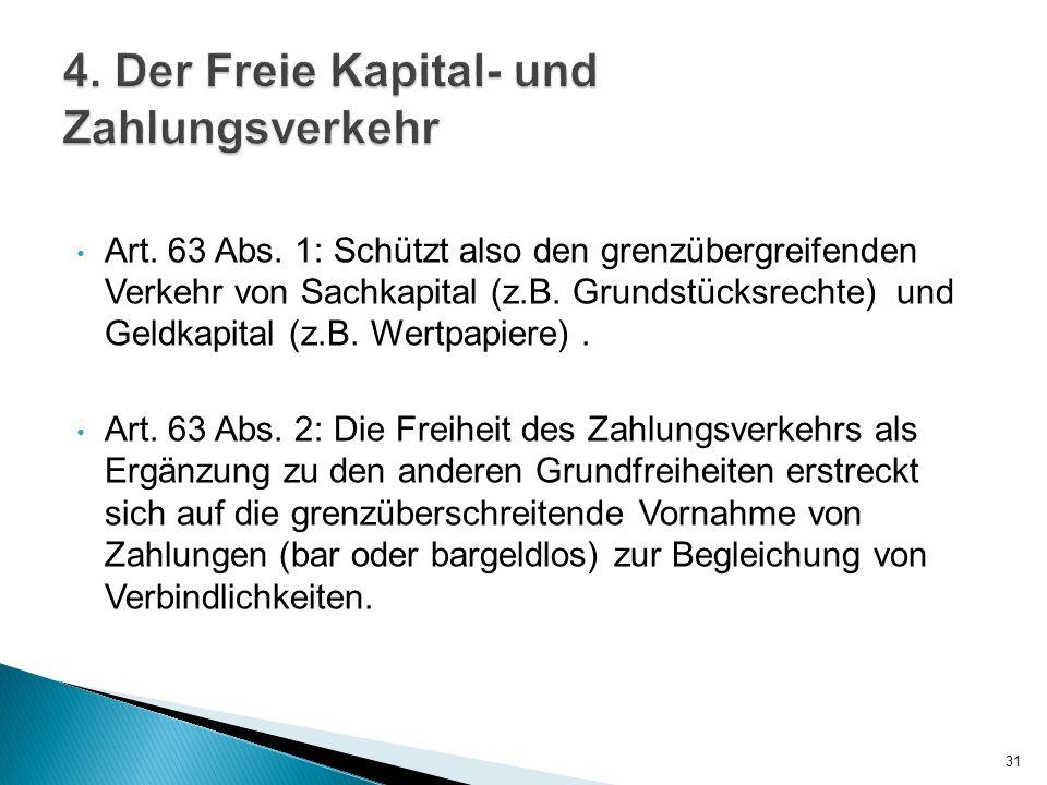Art. 63 Abs. 1: Schützt also den grenzübergreifenden Verkehr von Sachkapital (z.B. Grundstücksrechte) und Geldkapital (z.B. Wertpapiere). Art. 63 Abs.