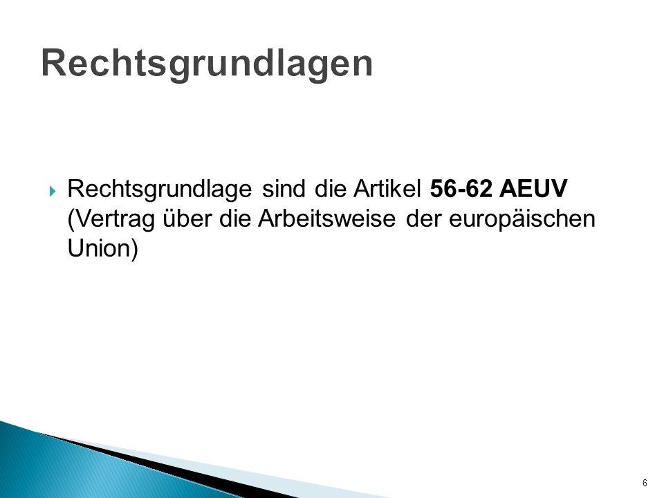 Rechtsgrundlage sind die Artikel 56-62 AEUV (Vertrag über die Arbeitsweise der europäischen Union) 6