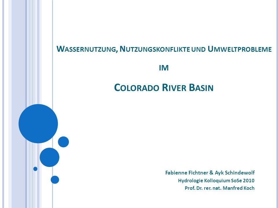 W ASSERNUTZUNG, N UTZUNGSKONFLIKTE UND U MWELTPROBLEME IM C OLORADO R IVER B ASIN Fabienne Fichtner & Ayk Schindewolf Hydrologie Kolloquium SoSe 2010