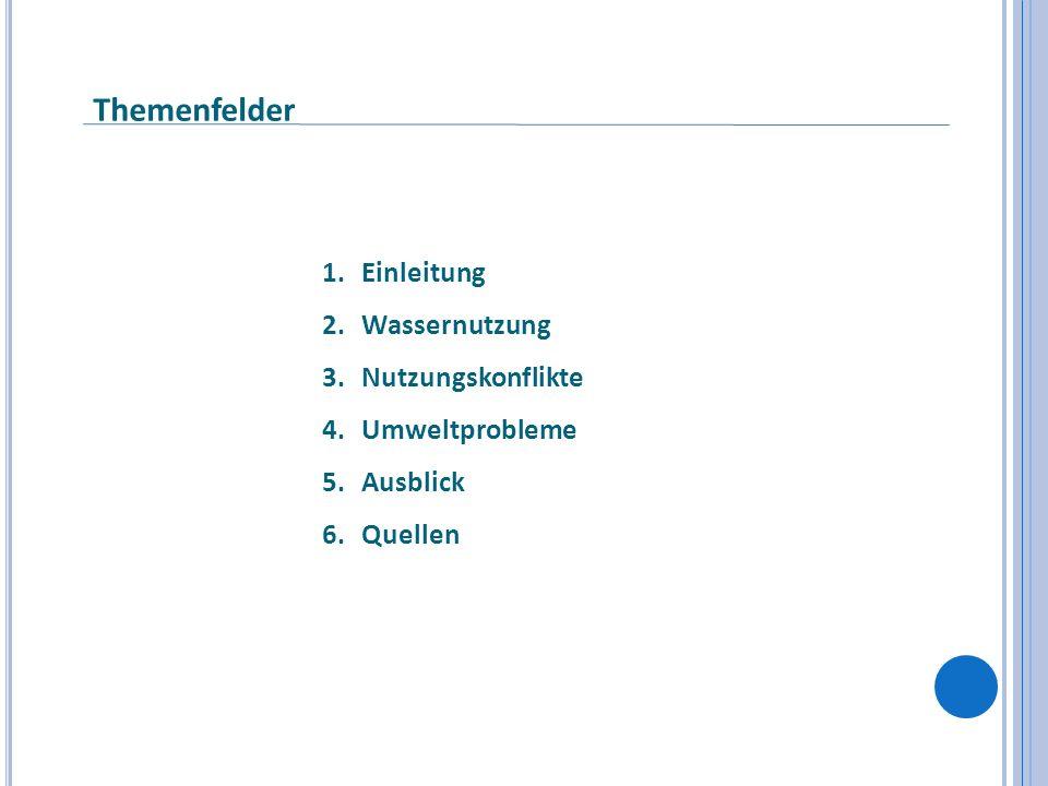 Themenfelder 1.Einleitung 2.Wassernutzung 3.Nutzungskonflikte 4.Umweltprobleme 5.Ausblick 6.Quellen