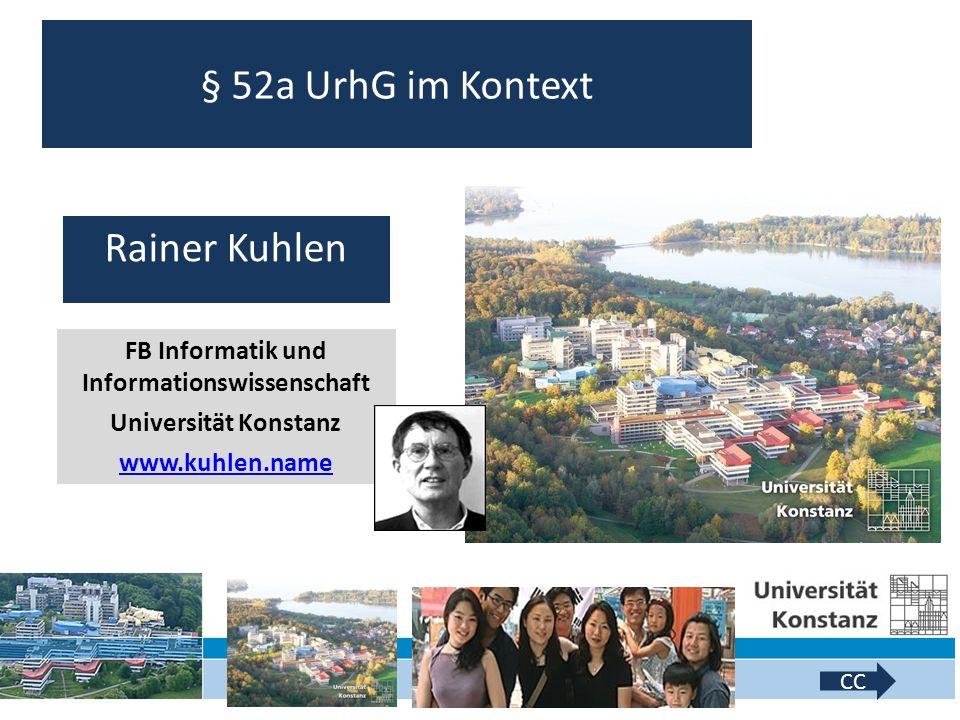 1 CC-Lizenz Rainer Kuhlen FB Informatik und Informationswissenschaft Universität Konstanz www.kuhlen.name § 52a UrhG im Kontext CC