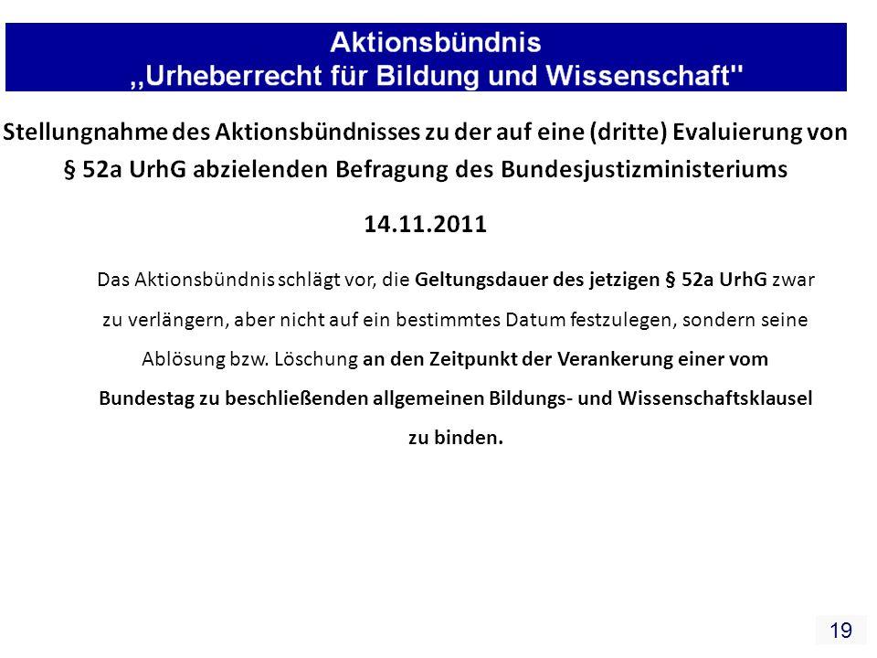 19 Das Aktionsbündnis schlägt vor, die Geltungsdauer des jetzigen § 52a UrhG zwar zu verlängern, aber nicht auf ein bestimmtes Datum festzulegen, sondern seine Ablösung bzw.