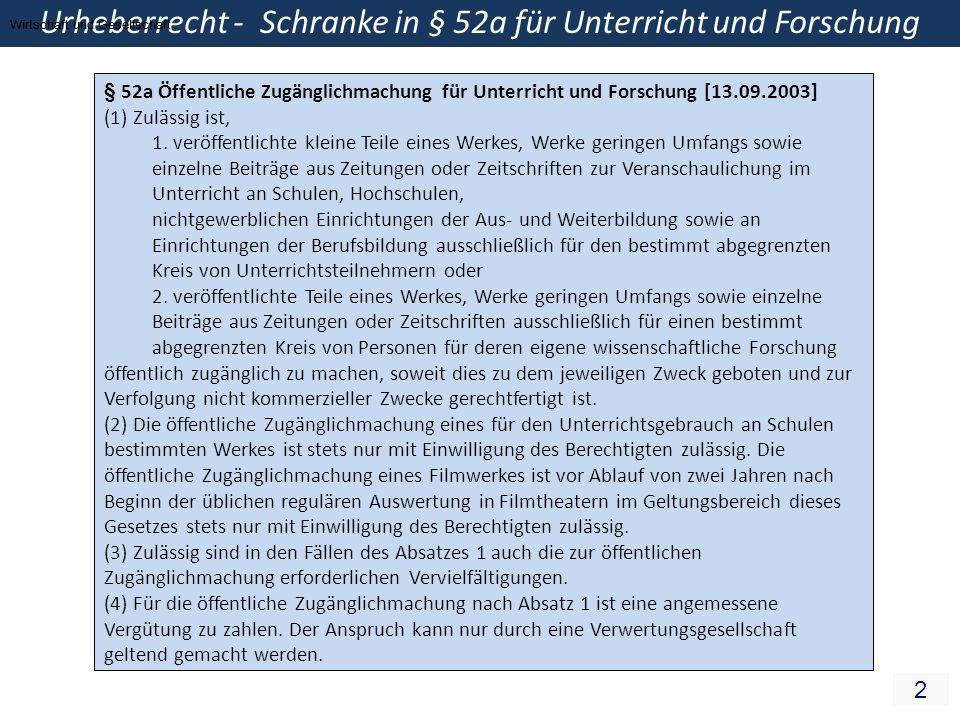 2 Urheberrecht - Schranke in § 52a für Unterricht und Forschung Wirtschaft und Gesellschaft § 52a Öffentliche Zugänglichmachung für Unterricht und Forschung [13.09.2003] (1) Zulässig ist, 1.