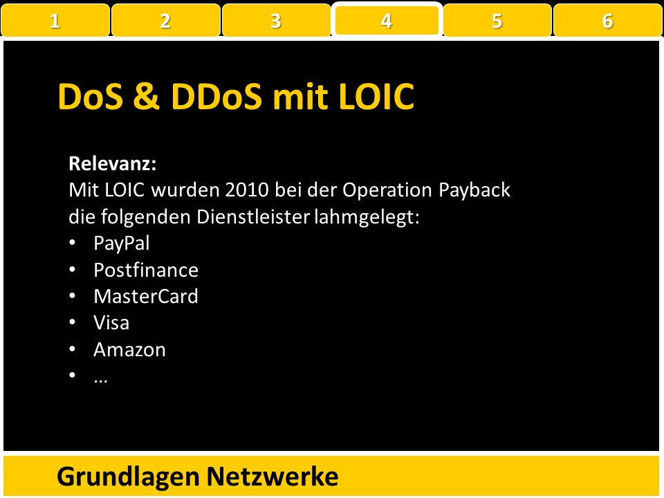 DoS & DDoS mit LOIC Grundlagen Netzwerke 1 22223 4 56 LOIC steht für Low Orbit Ion Cannon Mit TCP, UDP oder HTTP-Anfragen das System überlasten LOIC i
