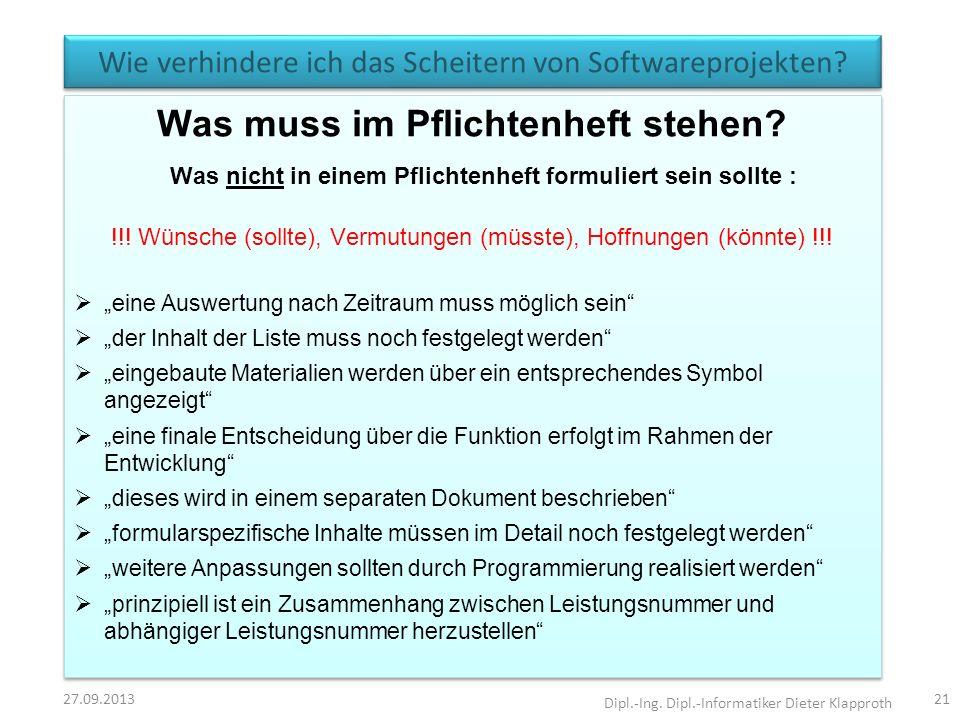 Wie verhindere ich das Scheitern von Softwareprojekten? 27.09.2013 Dipl.-Ing. Dipl.-Informatiker Dieter Klapproth 21 Was muss im Pflichtenheft stehen?