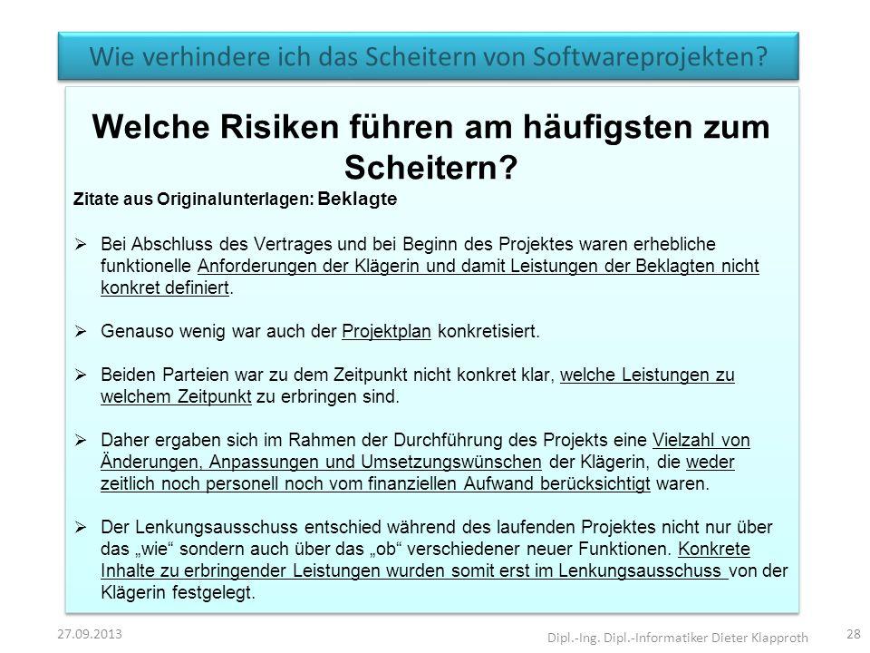 Wie verhindere ich das Scheitern von Softwareprojekten? 27.09.2013 Dipl.-Ing. Dipl.-Informatiker Dieter Klapproth 28 Welche Risiken führen am häufigst