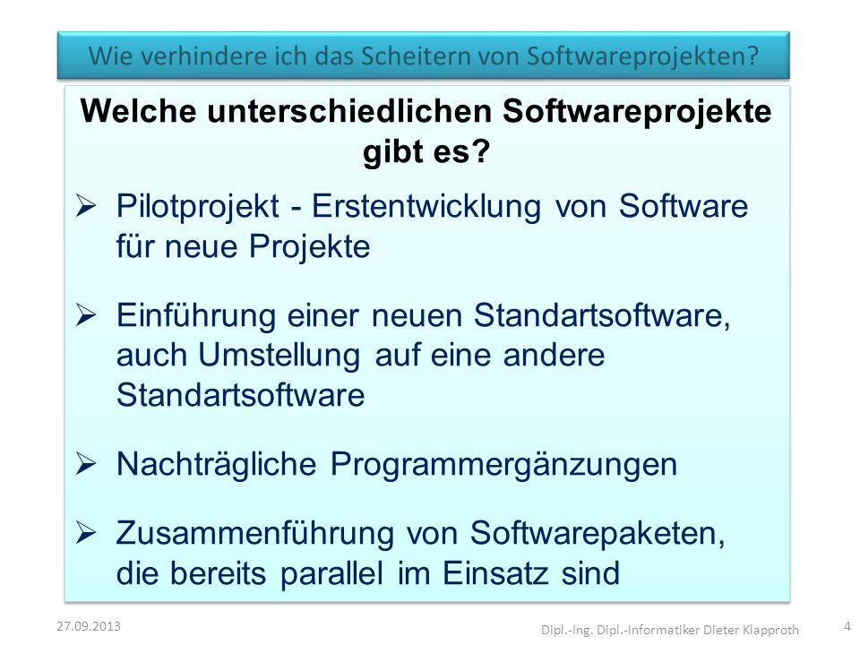 Wie verhindere ich das Scheitern von Softwareprojekten? 27.09.2013 Dipl.-Ing. Dipl.-Informatiker Dieter Klapproth 4 Welche unterschiedlichen Softwarep