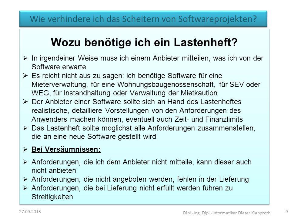 Wie verhindere ich das Scheitern von Softwareprojekten? 27.09.2013 Dipl.-Ing. Dipl.-Informatiker Dieter Klapproth 9 Wozu benötige ich ein Lastenheft?