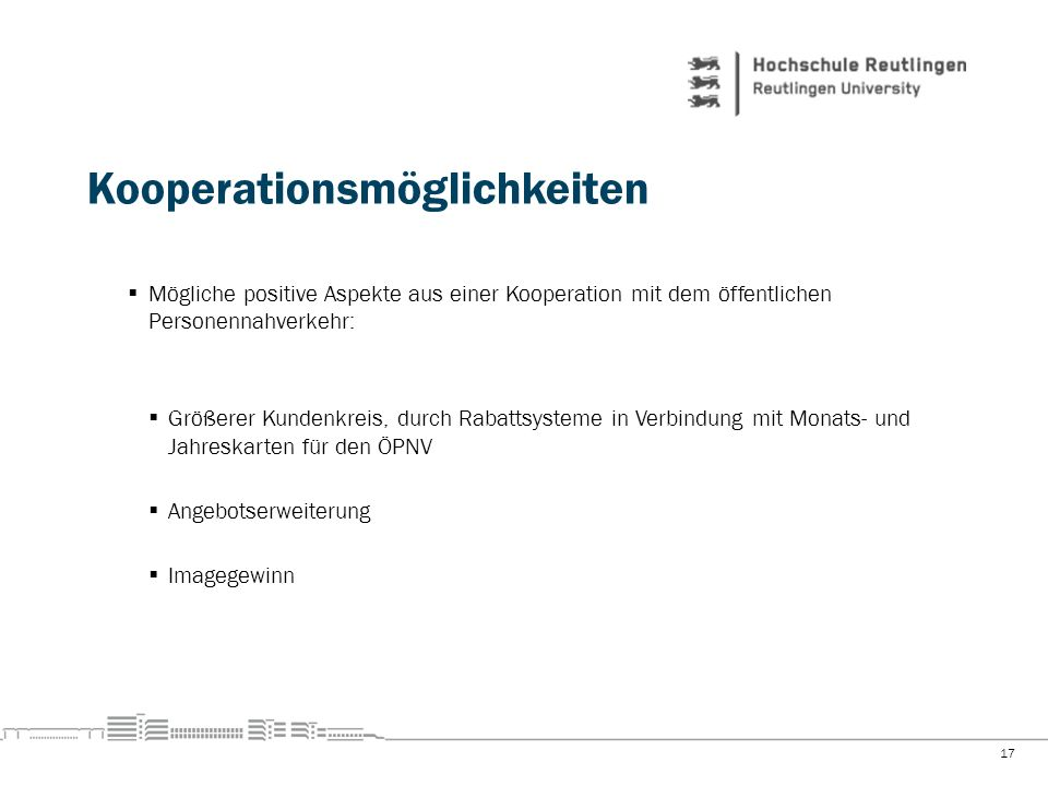 Kooperationsmöglichkeiten Mögliche positive Aspekte aus einer Kooperation mit dem öffentlichen Personennahverkehr: Größerer Kundenkreis, durch Rabatts