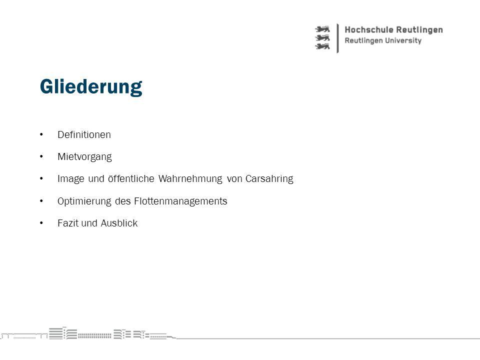 Gliederung Definitionen Mietvorgang Image und öffentliche Wahrnehmung von Carsahring Optimierung des Flottenmanagements Fazit und Ausblick