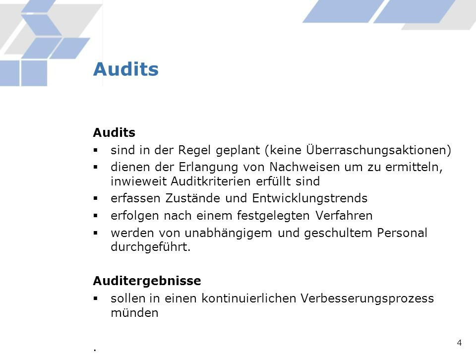 Audits sind in der Regel geplant (keine Überraschungsaktionen) dienen der Erlangung von Nachweisen um zu ermitteln, inwieweit Auditkriterien erfüllt s