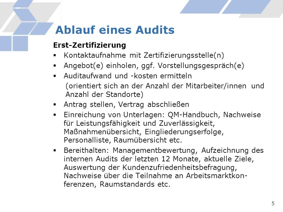 Ablauf eines Audits Erst-Zertifizierung Kontaktaufnahme mit Zertifizierungsstelle(n) Angebot(e) einholen, ggf. Vorstellungsgespräch(e) Auditaufwand un