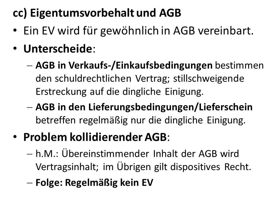 cc) Eigentumsvorbehalt und AGB Ein EV wird für gewöhnlich in AGB vereinbart. Unterscheide: AGB in Verkaufs-/Einkaufsbedingungen bestimmen den schuldre