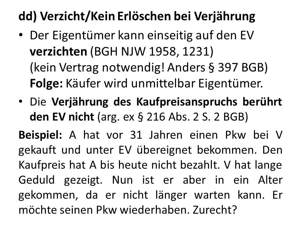 dd) Verzicht/Kein Erlöschen bei Verjährung Der Eigentümer kann einseitig auf den EV verzichten (BGH NJW 1958, 1231) (kein Vertrag notwendig! Anders §
