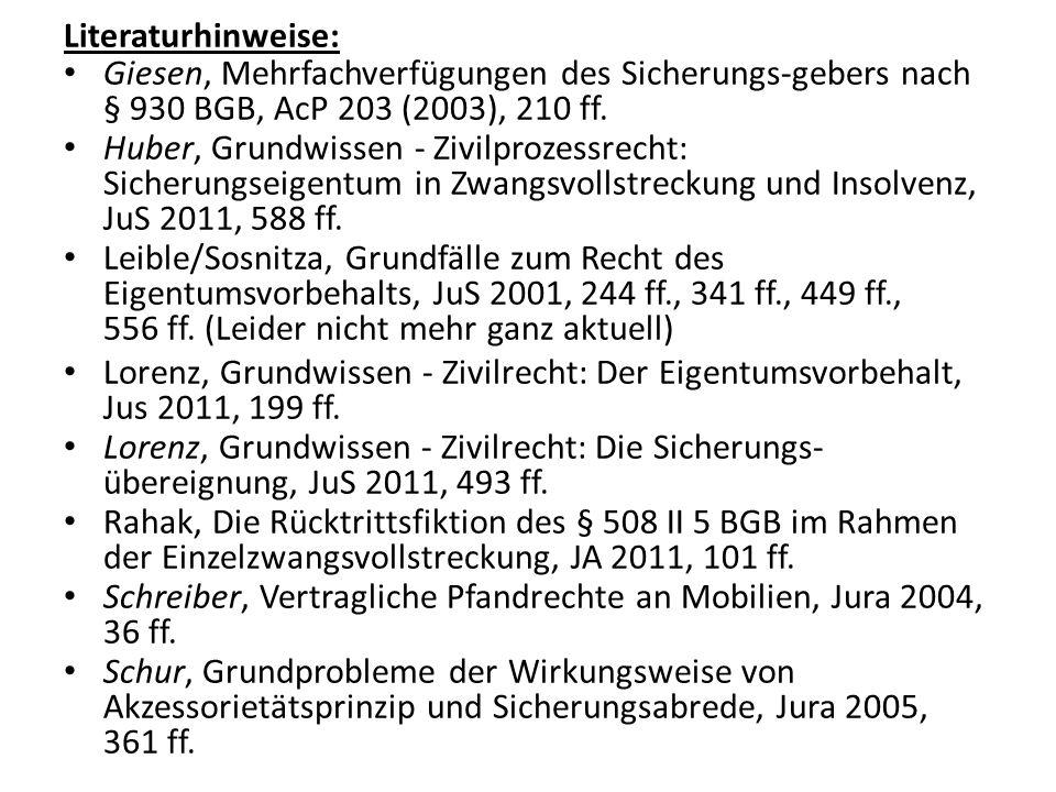 Literaturhinweise: Giesen, Mehrfachverfügungen des Sicherungs-gebers nach § 930 BGB, AcP 203 (2003), 210 ff. Huber, Grundwissen - Zivilprozessrecht: S
