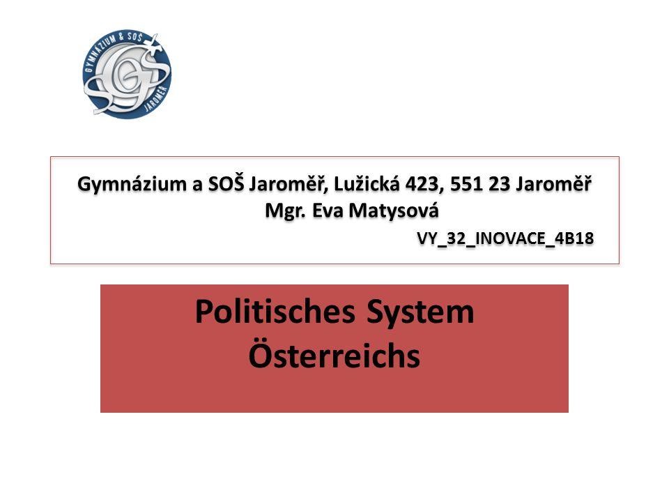 Gymnázium a SOŠ Jaroměř, Lužická 423, 551 23 Jaroměř Mgr. Eva Matysová VY_32_INOVACE_4B18 Politisches System Österreichs