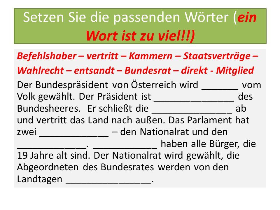 Setzen Sie die passenden Wörter (ein Wort ist zu viel!!) Befehlshaber – vertritt – Kammern – Staatsverträge – Wahlrecht – entsandt – Bundesrat – direk