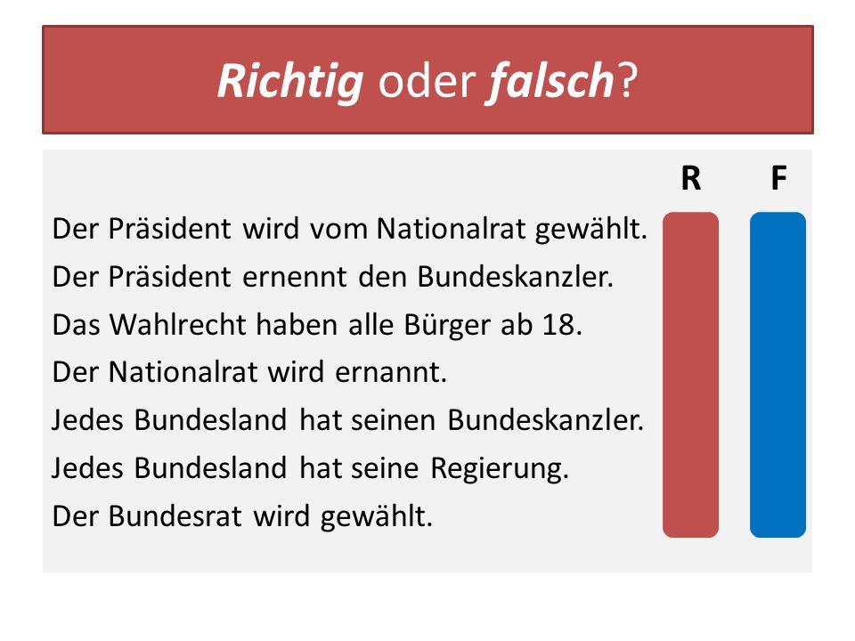 Richtig oder falsch? R F Der Präsident wird vom Nationalrat gewählt. x Der Präsident ernennt den Bundeskanzler. x Das Wahlrecht haben alle Bürger ab 1