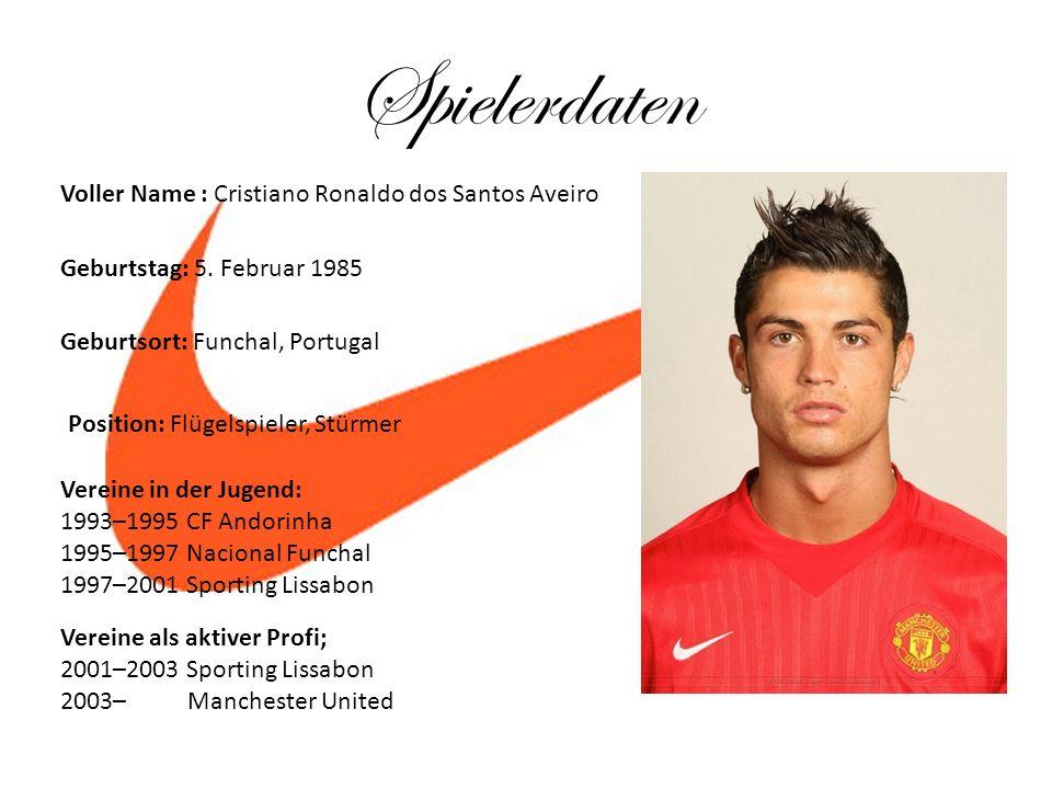 Spielerdaten Voller Name : Cristiano Ronaldo dos Santos Aveiro Geburtstag: 5. Februar 1985 Geburtsort: Funchal, Portugal Position: Flügelspieler, Stür