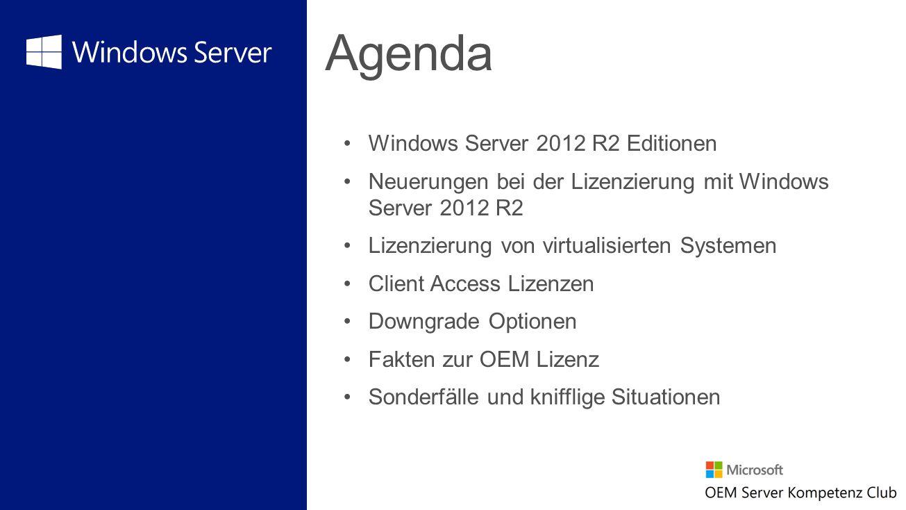 Agenda Windows Server 2012 R2 Editionen Neuerungen bei der Lizenzierung mit Windows Server 2012 R2 Lizenzierung von virtualisierten Systemen Client Ac