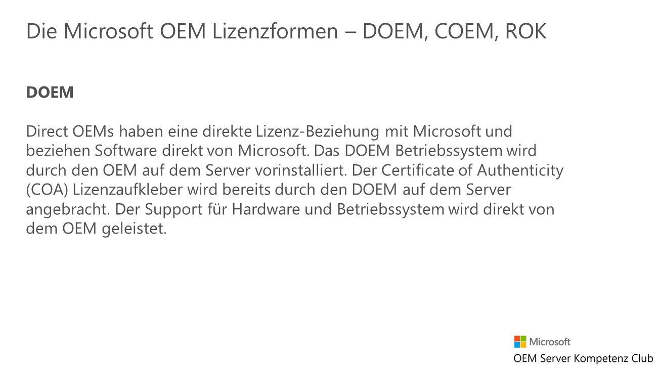 DOEM Direct OEMs haben eine direkte Lizenz-Beziehung mit Microsoft und beziehen Software direkt von Microsoft. Das DOEM Betriebssystem wird durch den