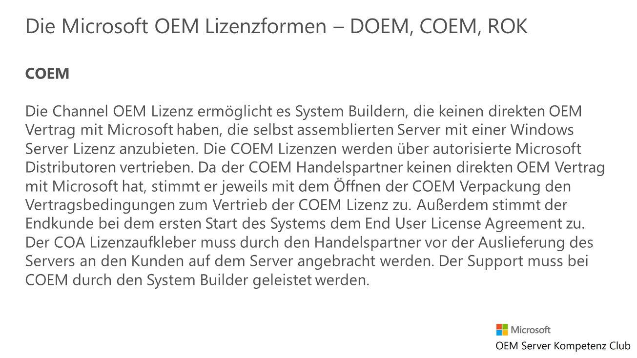 COEM Die Channel OEM Lizenz ermöglicht es System Buildern, die keinen direkten OEM Vertrag mit Microsoft haben, die selbst assemblierten Server mit ei