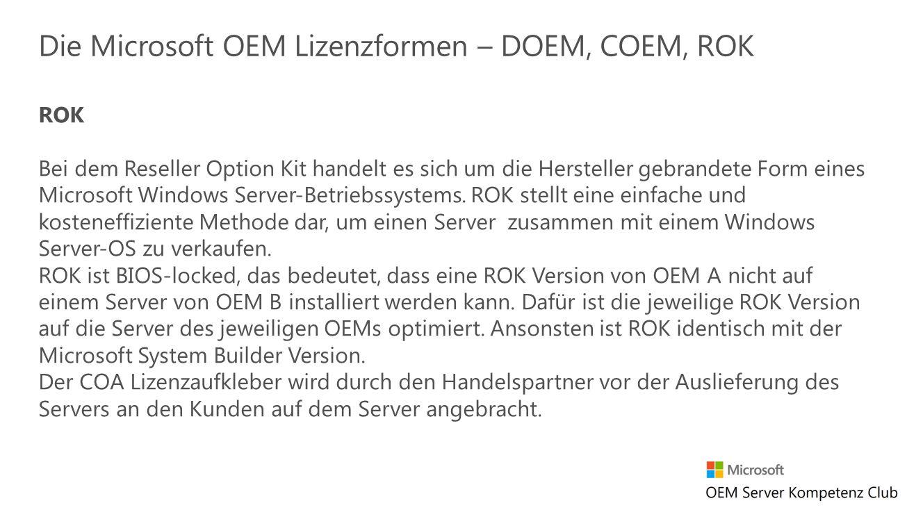 ROK Bei dem Reseller Option Kit handelt es sich um die Hersteller gebrandete Form eines Microsoft Windows Server-Betriebssystems. ROK stellt eine einf