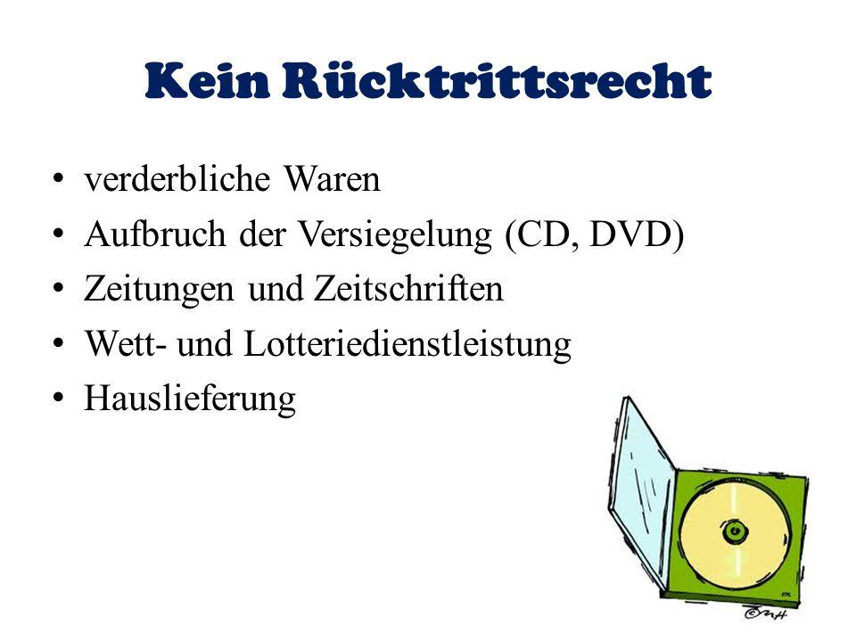 Kein Rücktrittsrecht verderbliche Waren Aufbruch der Versiegelung (CD, DVD) Zeitungen und Zeitschriften Wett- und Lotteriedienstleistung Hauslieferung